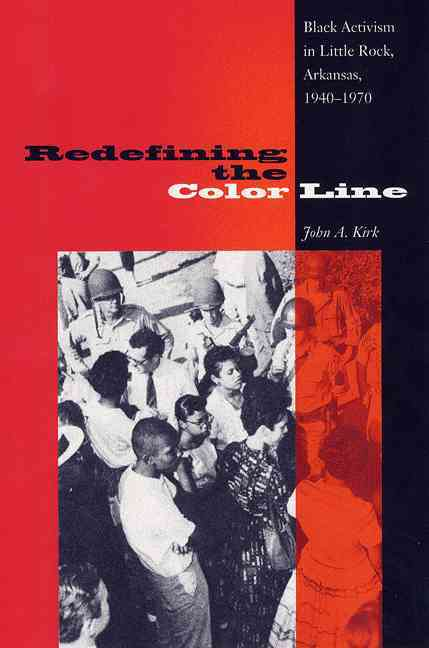 Florida State University Redefining the Color Line: Black Activism in Little Rock, Arkansas, 1940-1970 by Kirk, John A. [Paperback] at Sears.com